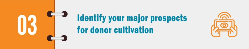 Nonprofits should identify your major prospects for donor cultivation.