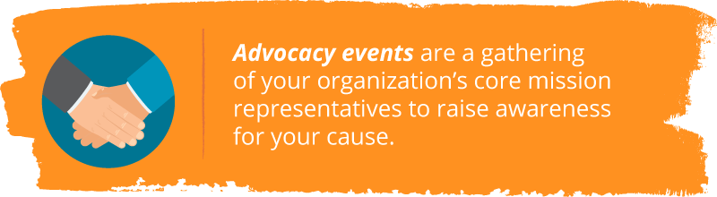 Events are a nonprofit advocacy example that entails a gathering of your nonprofit's core mission representatives to raise awareness for your cause.