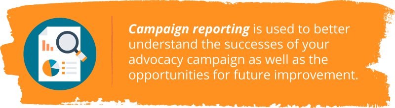 Campaign reporting (an important part of good nonprofit advocacy examples) is used to better understand the successes of your campaign as well as the opportunities for future improvement.