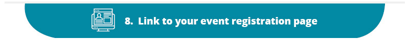 Linking to your event registration page is a nonprofit marketing best practice that will lead to more signups and attendees.