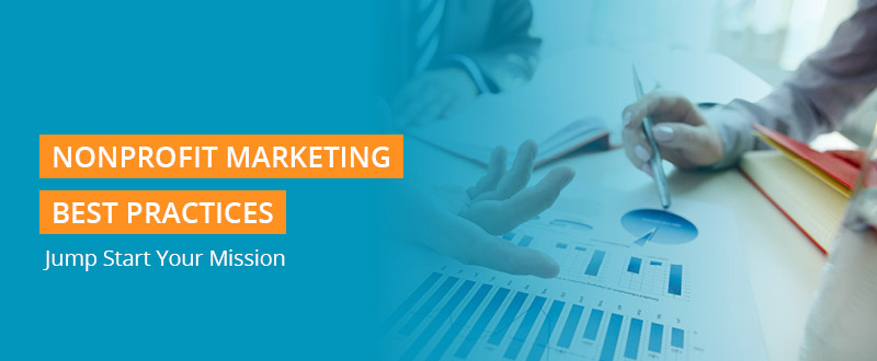 These nonprofit marketing best practices will help your organization jump start your mission.