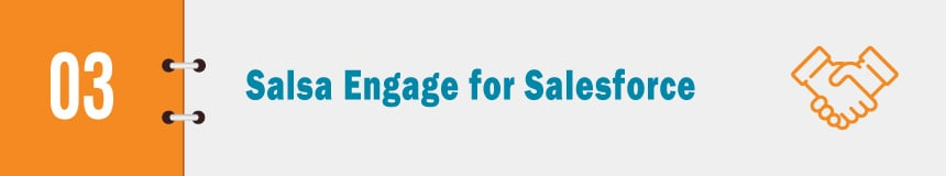 Check out Salsa Engage for Salesforce for your Salesforce fundraising software platform.