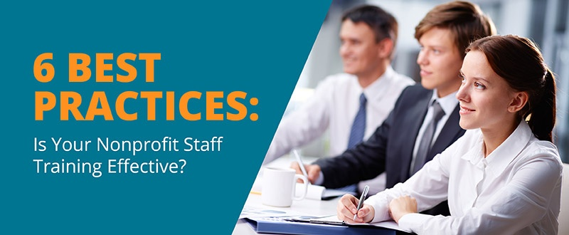 6 Best Practices: Is Your Nonprofit Staff Training Effective?